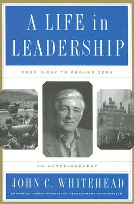 A Life In Leadership By Whitehead, John C.